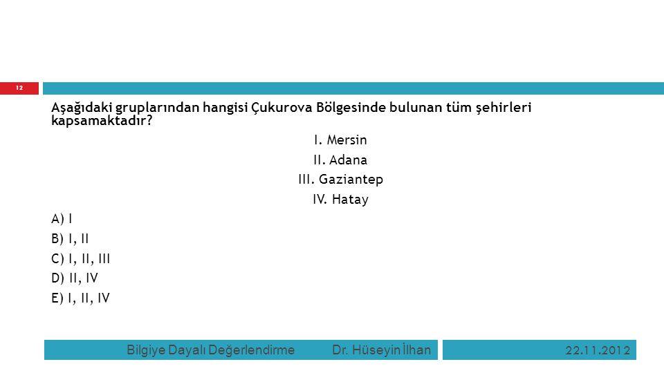 Aşağıdaki gruplarından hangisi Çukurova Bölgesinde bulunan tüm şehirleri kapsamaktadır? I. Mersin II. Adana III. Gaziantep IV. Hatay A) I B) I, II C)