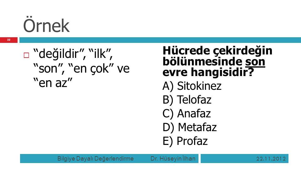 """Örnek  """"değildir"""", """"ilk"""", """"son"""", """"en çok"""" ve """"en az"""" Hücrede çekirdeğin bölünmesinde son evre hangisidir? A) Sitokinez B) Telofaz C) Anafaz D) Metafa"""