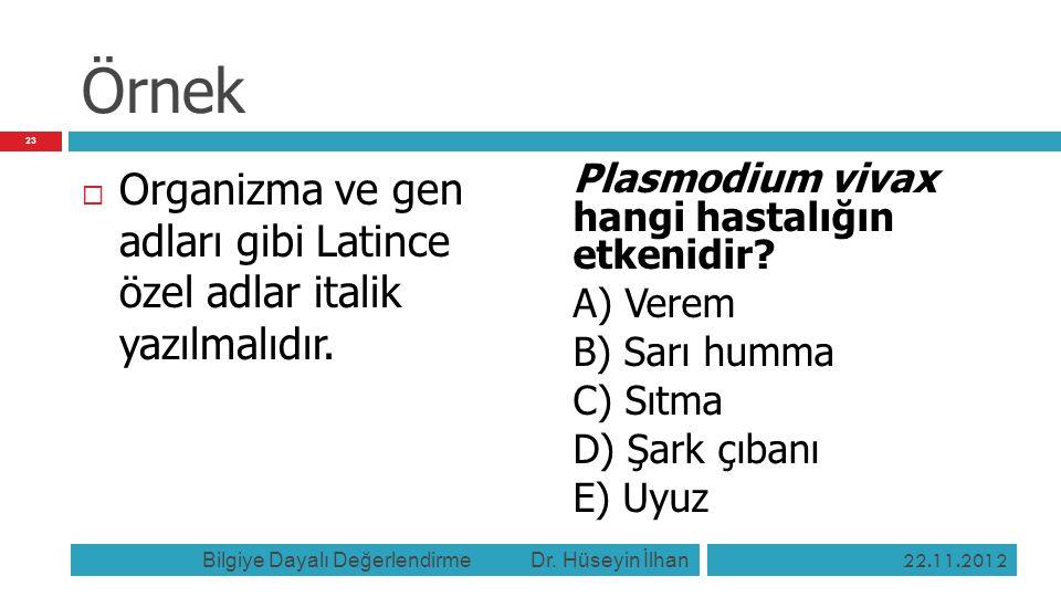 Örnek  Organizma ve gen adları gibi Latince özel adlar italik yazılmalıdır. Plasmodium vivax hangi hastalığın etkenidir? A) Verem B) Sarı humma C) Sı