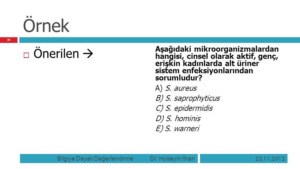 Örnek  Önerilen  Aşağıdaki mikroorganizmalardan hangisi, cinsel olarak aktif, genç, erişkin kadınlarda alt üriner sistem enfeksiyonlarından sorumlud
