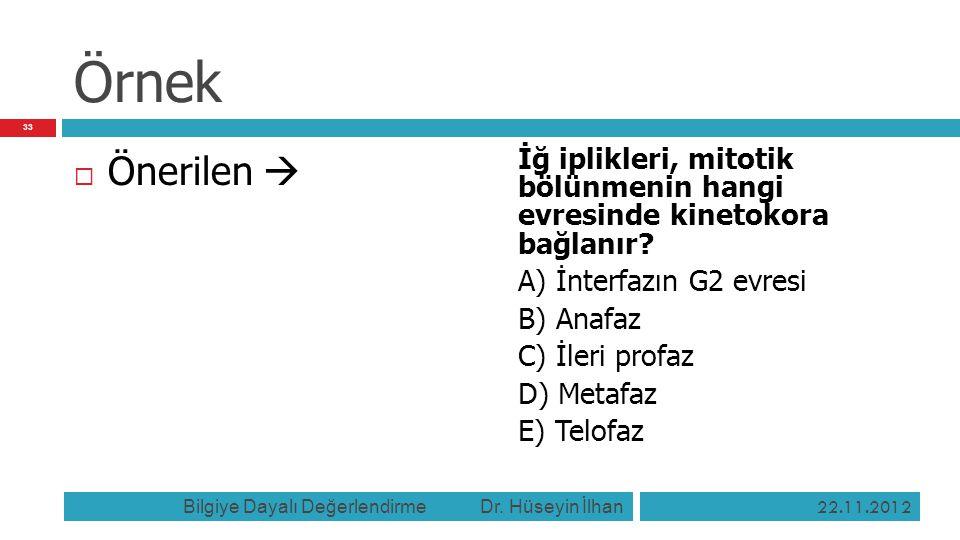 Örnek  Önerilen  İğ iplikleri, mitotik bölünmenin hangi evresinde kinetokora bağlanır? A) İnterfazın G2 evresi B) Anafaz C) İleri profaz D) Metafaz
