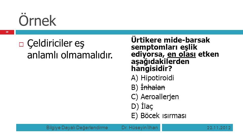 Örnek  Çeldiriciler eş anlamlı olmamalıdır. Ürtikere mide-barsak semptomları eşlik ediyorsa, en olası etken aşağıdakilerden hangisidir? A) Hipotiroid