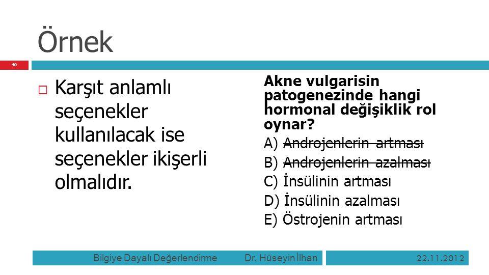Örnek  Karşıt anlamlı seçenekler kullanılacak ise seçenekler ikişerli olmalıdır. Akne vulgarisin patogenezinde hangi hormonal değişiklik rol oynar? A