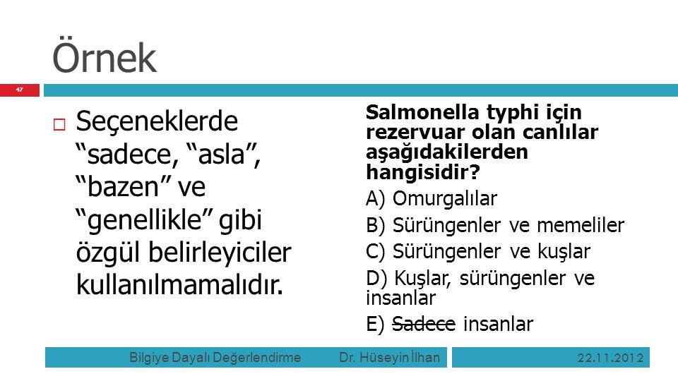"""Örnek  Seçeneklerde """"sadece, """"asla"""", """"bazen"""" ve """"genellikle"""" gibi özgül belirleyiciler kullanılmamalıdır. Salmonella typhi için rezervuar olan canlıl"""
