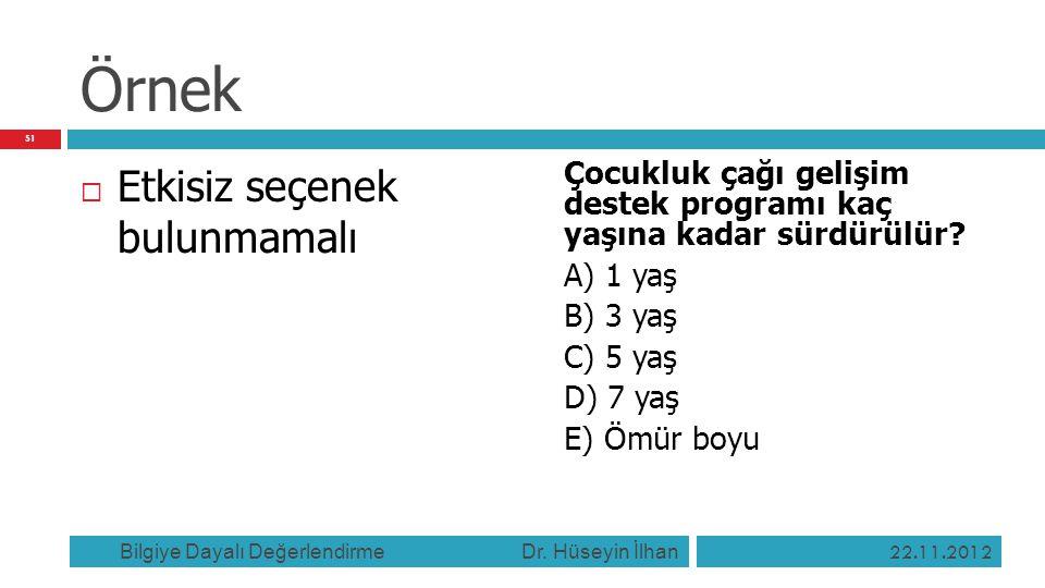 Örnek  Etkisiz seçenek bulunmamalı Çocukluk çağı gelişim destek programı kaç yaşına kadar sürdürülür? A) 1 yaş B) 3 yaş C) 5 yaş D) 7 yaş E) Ömür boy
