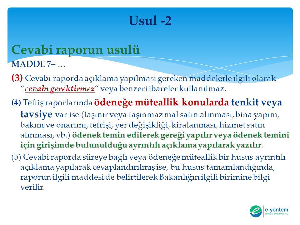 """Usul -2 Cevabi raporun usulü MADDE 7– … (3) Cevabi raporda açıklama yapılması gereken maddelerle ilgili olarak """"cevabı gerektirmez"""" veya benzeri ibare"""