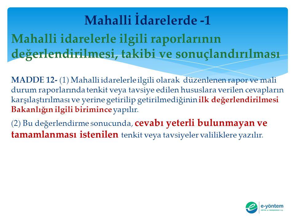 Mahalli İdarelerde -1 Mahalli idarelerle ilgili raporlarının değerlendirilmesi, takibi ve sonuçlandırılması MADDE 12- (1) Mahalli idarelerle ilgili ol