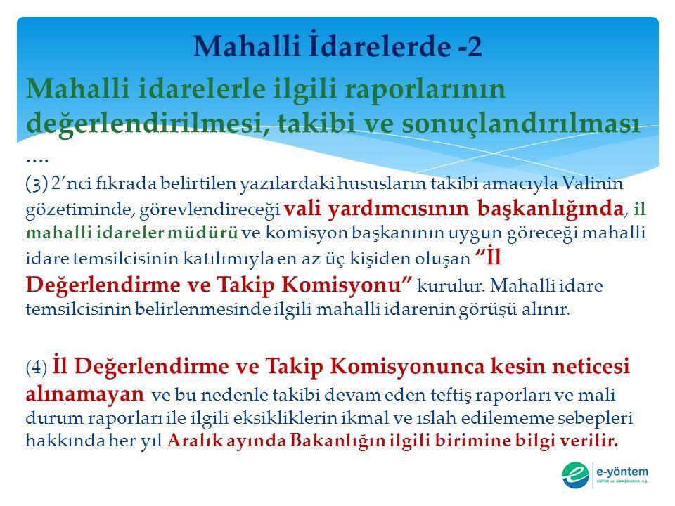 Mahalli İdarelerde -2 Mahalli idarelerle ilgili raporlarının değerlendirilmesi, takibi ve sonuçlandırılması …. (3) 2'nci fıkrada belirtilen yazılardak