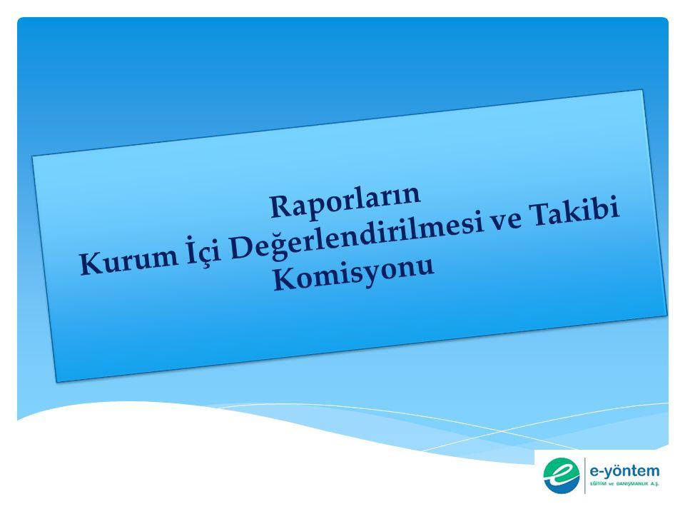 Raporların Kurum İçi Değerlendirilmesi ve Takibi Komisyonu Raporların Kurum İçi Değerlendirilmesi ve Takibi Komisyonu