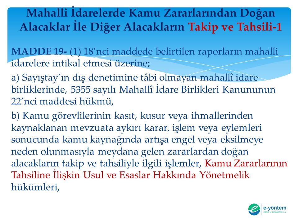 Mahalli İdarelerde Kamu Zararlarından Doğan Alacaklar İle Diğer Alacakların Takip ve Tahsili-1 MADDE 19- (1) 18'nci maddede belirtilen raporların maha