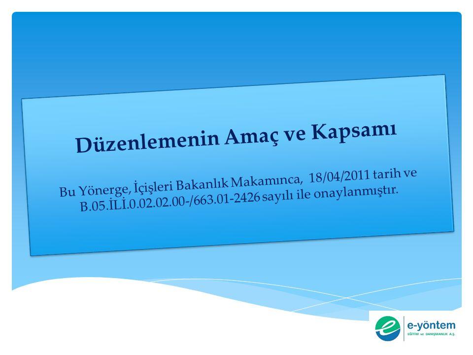 Düzenlemenin Amaç ve Kapsamı Bu Yönerge, İçişleri Bakanlık Makamınca, 18/04/2011 tarih ve B.05.İLİ.0.02.02.00-/663.01-2426 sayılı ile onaylanmıştır. D