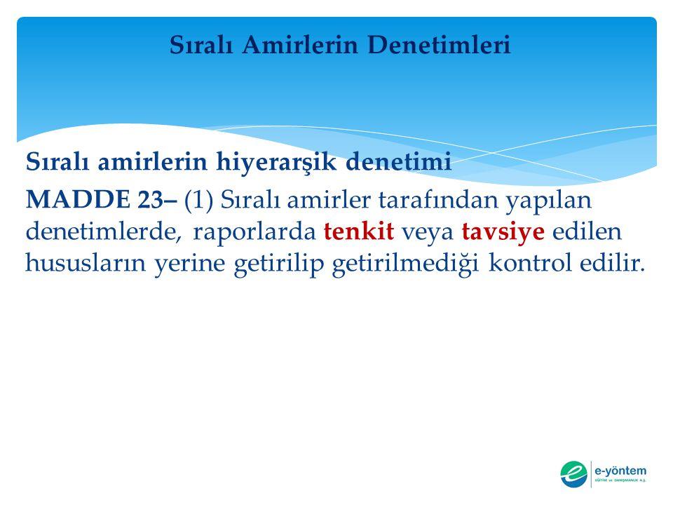 Sıralı Amirlerin Denetimleri Sıralı amirlerin hiyerarşik denetimi MADDE 23– (1) Sıralı amirler tarafından yapılan denetimlerde, raporlarda tenkit veya