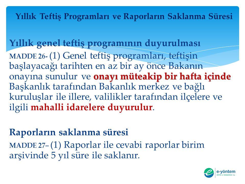 Yıllık Teftiş Programları ve Raporların Saklanma Süresi Yıllık genel teftiş programının duyurulması onayı müteakip bir hafta içinde MADDE 26- (1) Gene