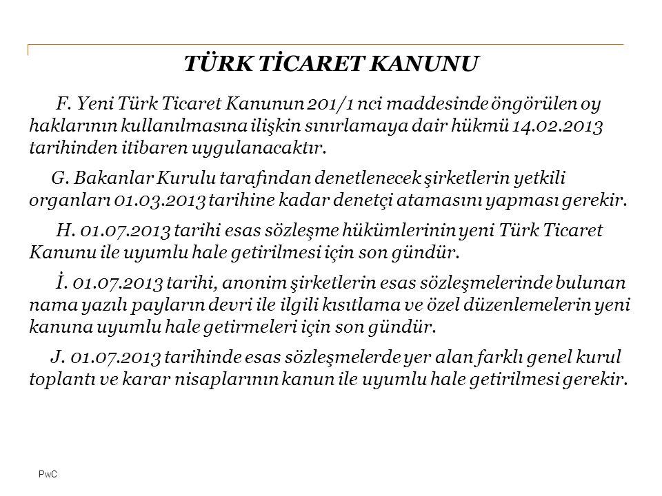 PwC TÜRK TİCARET KANUNU F. Yeni Türk Ticaret Kanunun 201/1 nci maddesinde öngörülen oy haklarının kullanılmasına ilişkin sınırlamaya dair hükmü 14.02.