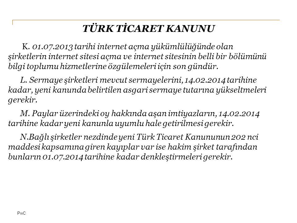 PwC TÜRK TİCARET KANUNU K. 01.07.2013 tarihi internet açma yükümlülüğünde olan şirketlerin internet sitesi açma ve internet sitesinin belli bir bölümü