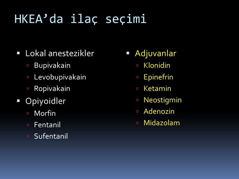 HKEA'da ilaç seçimi  Lokal anestezikler  Bupivakain  Levobupivakain  Ropivakain  Opiyoidler  Morfin  Fentanil  Sufentanil  Adjuvanlar  Klonidin  Epinefrin  Ketamin  Neostigmin  Adenozin  Midazolam