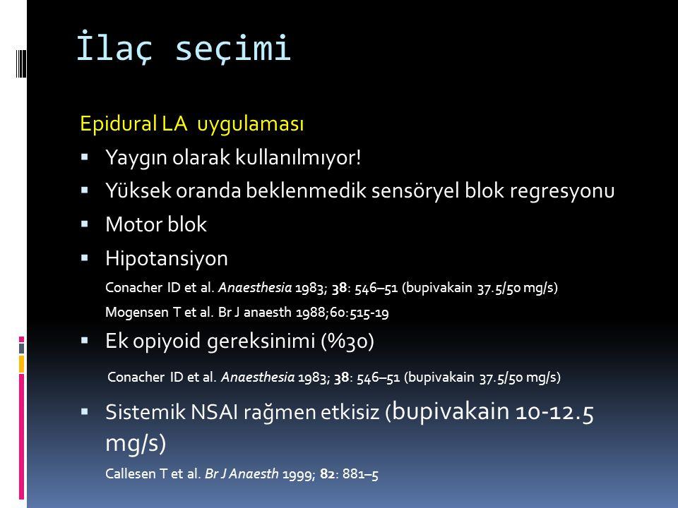 İlaç seçimi Epidural LA uygulaması  Yaygın olarak kullanılmıyor.