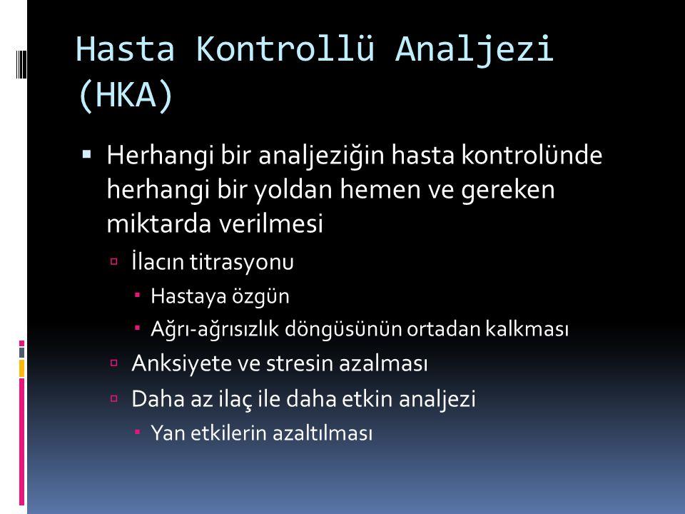 Hasta Kontrollü Analjezi (HKA)  Herhangi bir analjeziğin hasta kontrolünde herhangi bir yoldan hemen ve gereken miktarda verilmesi  İlacın titrasyonu  Hastaya özgün  Ağrı-ağrısızlık döngüsünün ortadan kalkması  Anksiyete ve stresin azalması  Daha az ilaç ile daha etkin analjezi  Yan etkilerin azaltılması
