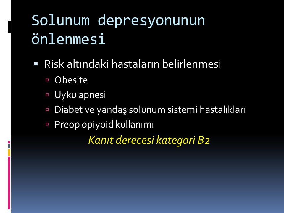 Solunum depresyonunun önlenmesi  Risk altındaki hastaların belirlenmesi  Obesite  Uyku apnesi  Diabet ve yandaş solunum sistemi hastalıkları  Preop opiyoid kullanımı Kanıt derecesi kategori B2