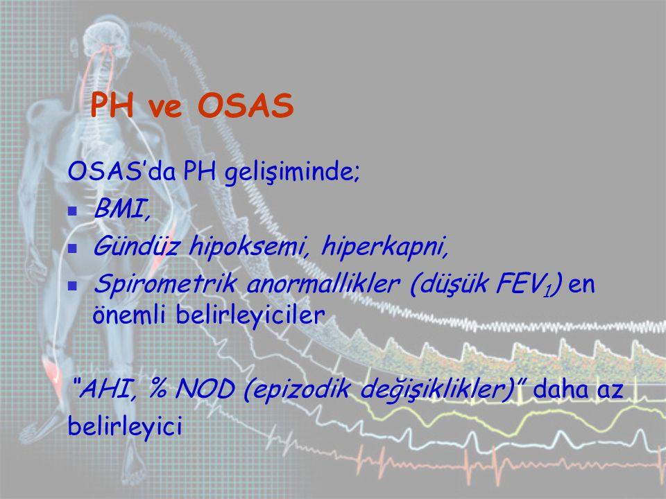 PH ve OSAS OSAS'da PH gelişiminde; BMI, Gündüz hipoksemi, hiperkapni, Spirometrik anormallikler (düşük FEV 1 ) en önemli belirleyiciler AHI, % NOD (epizodik değişiklikler) daha az belirleyici