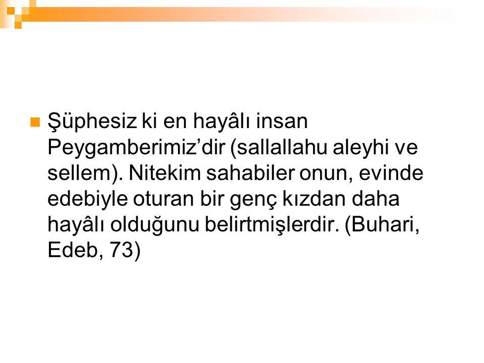 Şüphesiz ki en hayâlı insan Peygamberimiz'dir (sallallahu aleyhi ve sellem).