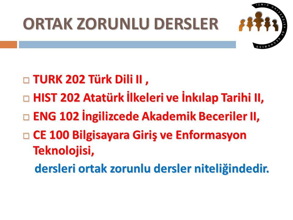 ORTAK ZORUNLU DERSLER  TURK 202 Türk Dili II,  HIST 202 Atatürk İlkeleri ve İnkılap Tarihi II,  ENG 102 İngilizcede Akademik Beceriler II,  CE 100