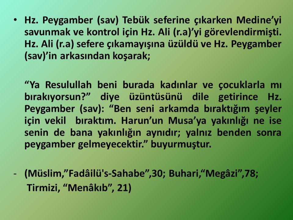 Hz. Peygamber (sav) Tebük seferine çıkarken Medine'yi savunmak ve kontrol için Hz. Ali (r.a)'yi görevlendirmişti. Hz. Ali (r.a) sefere çıkamayışına üz