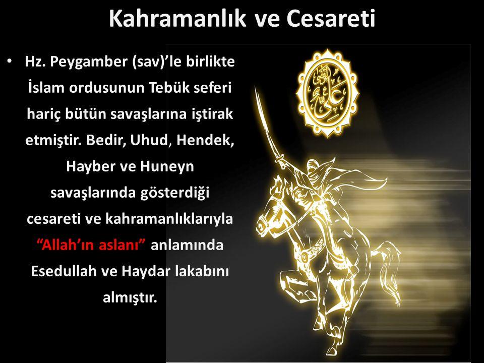 Kahramanlık ve Cesareti Hz. Peygamber (sav)'le birlikte İslam ordusunun Tebük seferi hariç bütün savaşlarına iştirak etmiştir. Bedir, Uhud, Hendek, Ha
