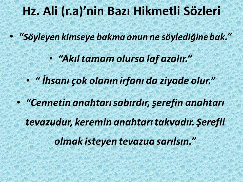 """Hz. Ali (r.a)'nin Bazı Hikmetli Sözleri """" Söyleyen kimseye bakma onun ne söylediğine bak."""" """"Akıl tamam olursa laf azalır."""" """" İhsanı çok olanın irfanı"""