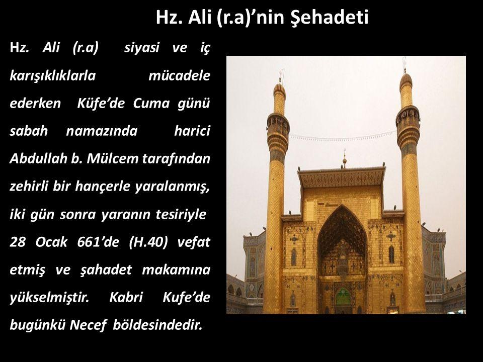 Hz. Ali (r.a)'nin Şehadeti Hz. Ali (r.a) siyasi ve iç karışıklıklarla mücadele ederken Küfe'de Cuma günü sabah namazında harici Abdullah b. Mülcem tar