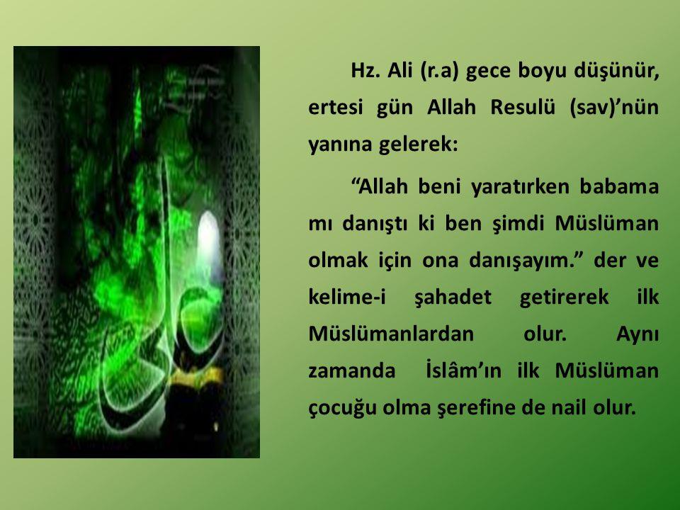 """Hz. Ali (r.a) gece boyu düşünür, ertesi gün Allah Resulü (sav)'nün yanına gelerek: """"Allah beni yaratırken babama mı danıştı ki ben şimdi Müslüman olma"""