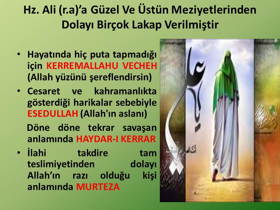 Hz. Ali (r.a)'a Güzel Ve Üstün Meziyetlerinden Dolayı Birçok Lakap Verilmiştir Hayatında hiç puta tapmadığı için KERREMALLAHU VECHEH (Allah yüzünü şer