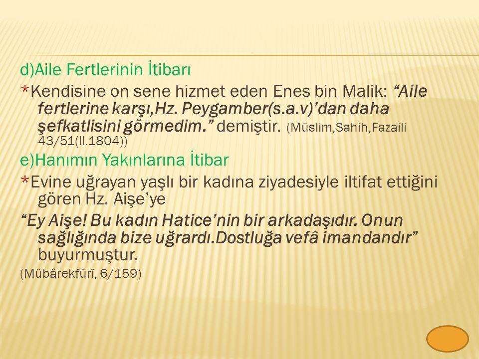 d)Aile Fertlerinin İtibarı *Kendisine on sene hizmet eden Enes bin Malik: Aile fertlerine karşı,Hz.