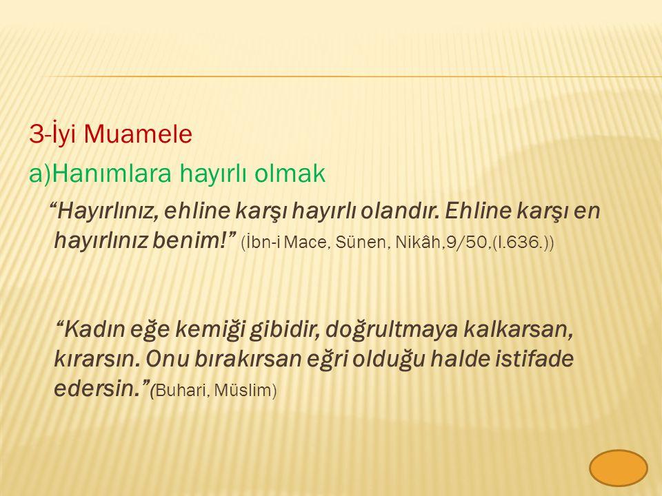 3-İyi Muamele a)Hanımlara hayırlı olmak Hayırlınız, ehline karşı hayırlı olandır.