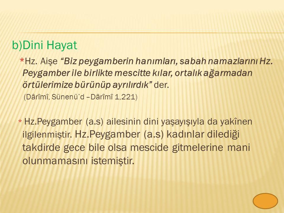 b)Dini Hayat *Hz.Aişe Biz peygamberin hanımları, sabah namazlarını Hz.