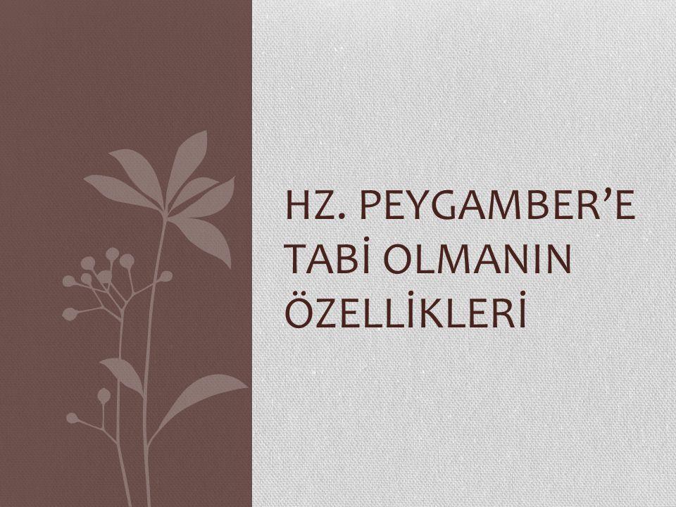 HZ. PEYGAMBER'E TABİ OLMANIN ÖZELLİKLERİ
