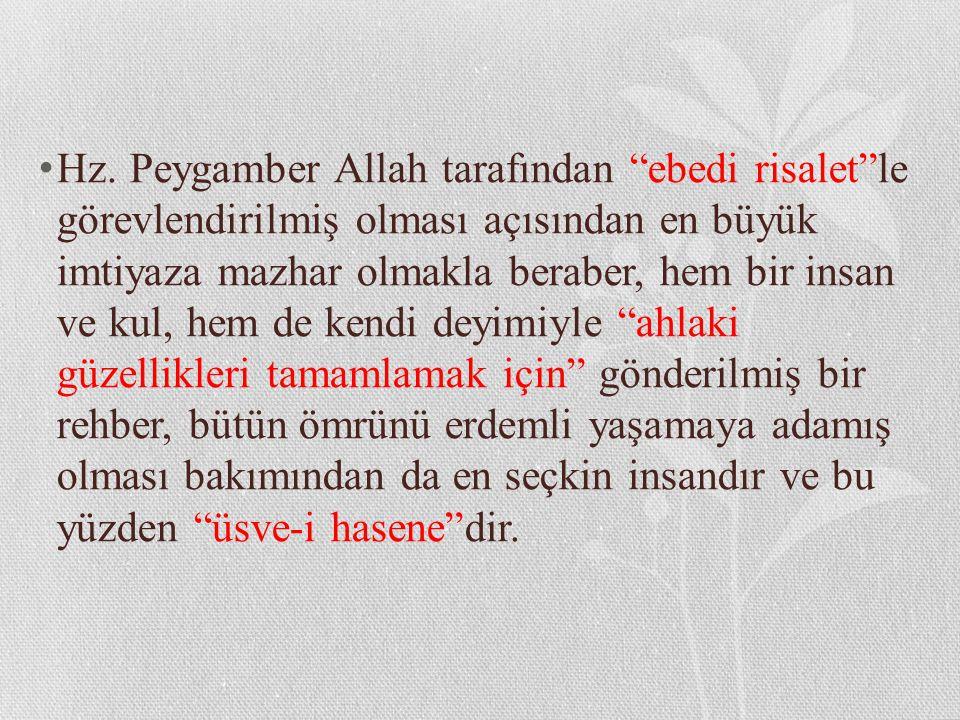 """Hz. Peygamber Allah tarafından """"ebedi risalet""""le görevlendirilmiş olması açısından en büyük imtiyaza mazhar olmakla beraber, hem bir insan ve kul, hem"""