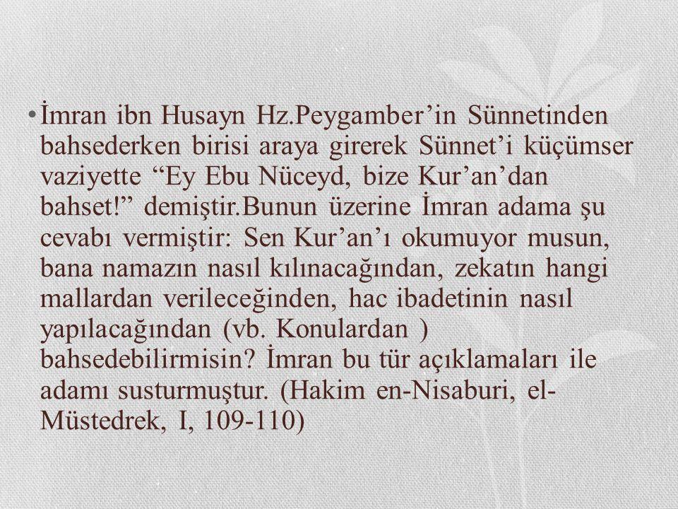 """İmran ibn Husayn Hz.Peygamber'in Sünnetinden bahsederken birisi araya girerek Sünnet'i küçümser vaziyette """"Ey Ebu Nüceyd, bize Kur'an'dan bahset!"""" dem"""
