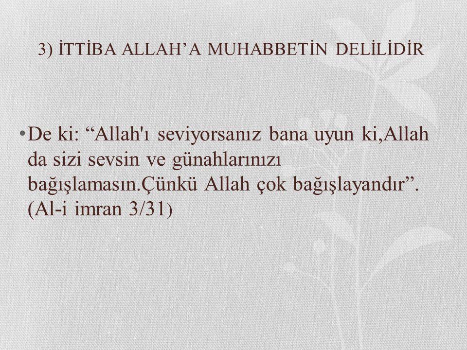 """3) İTTİBA ALLAH'A MUHABBETİN DELİLİDİR De ki: """"Allah'ı seviyorsanız bana uyun ki,Allah da sizi sevsin ve günahlarınızı bağışlamasın.Çünkü Allah çok ba"""