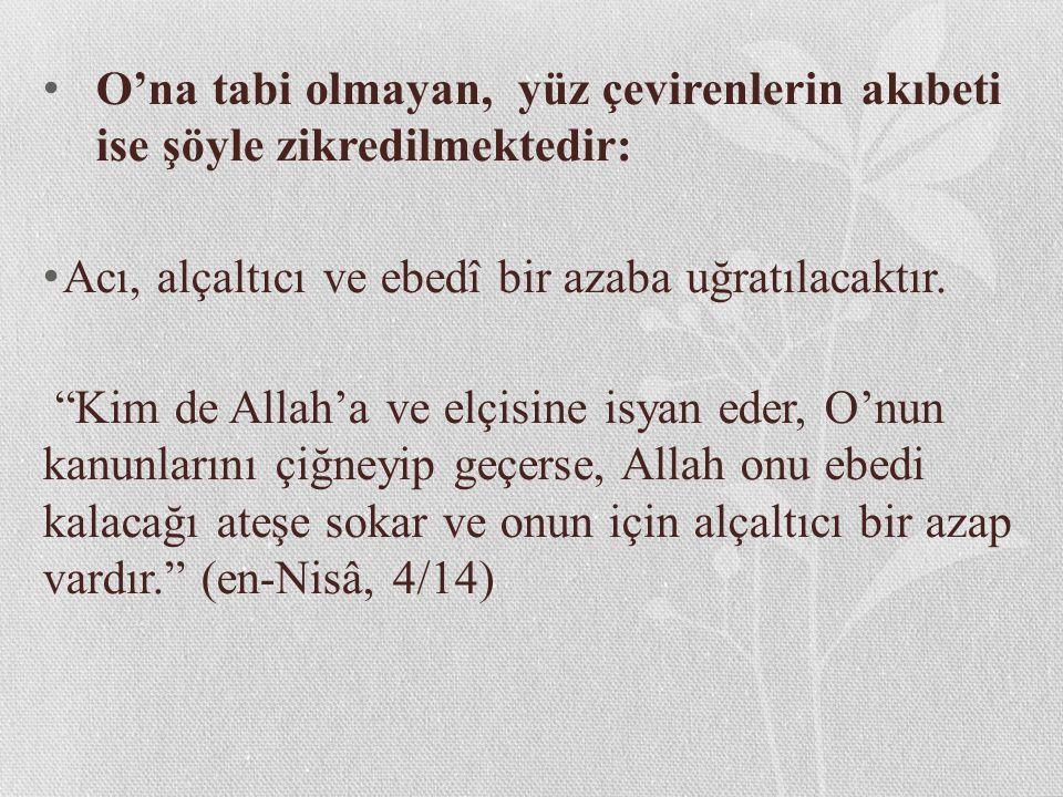 """O'na tabi olmayan, yüz çevirenlerin akıbeti ise şöyle zikredilmektedir: Acı, alçaltıcı ve ebedî bir azaba uğratılacaktır. """"Kim de Allah'a ve elçisine"""