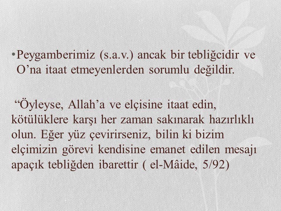 """Peygamberimiz (s.a.v.) ancak bir tebliğcidir ve O'na itaat etmeyenlerden sorumlu değildir. """"Öyleyse, Allah'a ve elçisine itaat edin, kötülüklere karşı"""