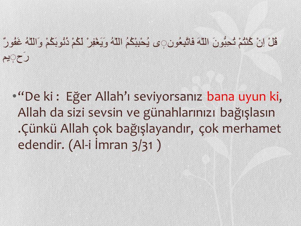 """قُلْ اِنْ كُنْتُمْ تُحِبُّونَ اللّٰهَ فَاتَّبِعُونى يُحْبِبْكُمُ اللّٰهُ وَيَغْفِرْ لَكُمْ ذُنُوبَكُمْ وَاللّٰهُ غَفُورٌ رَحيم """"De ki : Eğer Allah'ı s"""