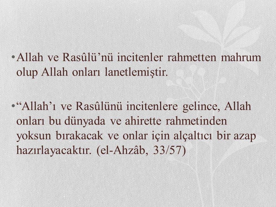 """Allah ve Rasûlü'nü incitenler rahmetten mahrum olup Allah onları lanetlemiştir. """"Allah'ı ve Rasûlünü incitenlere gelince, Allah onları bu dünyada ve a"""