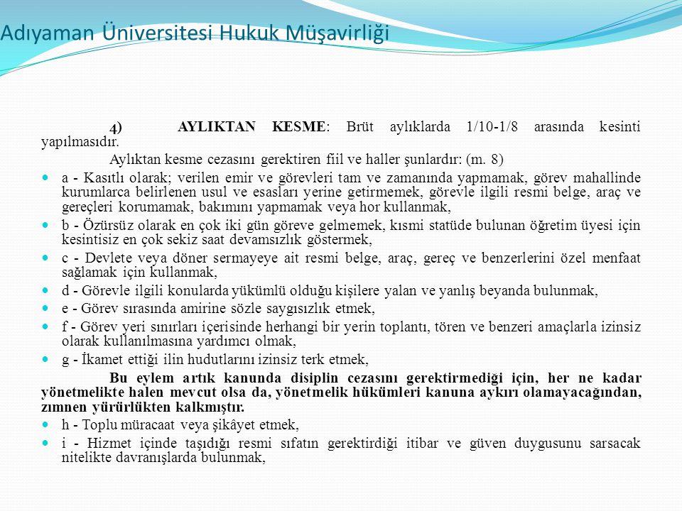 Adıyaman Üniversitesi Hukuk Müşavirliği 4 )AYLIKTAN KESME: Brüt aylıklarda 1/10-1/8 arasında kesinti yapılmasıdır.