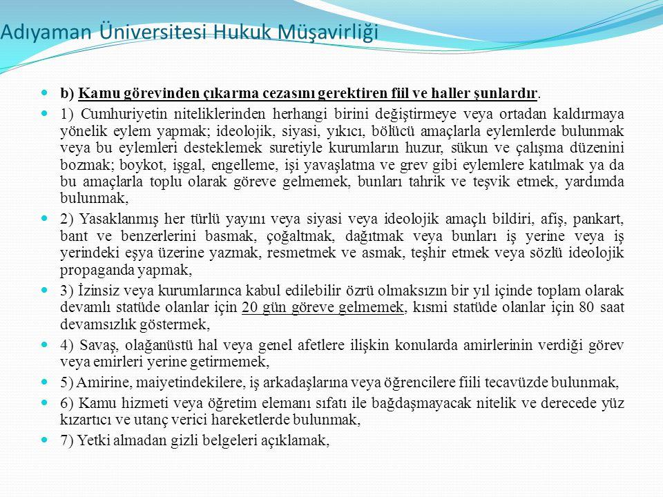 Adıyaman Üniversitesi Hukuk Müşavirliği b) Kamu görevinden çıkarma cezasını gerektiren fiil ve haller şunlardır.