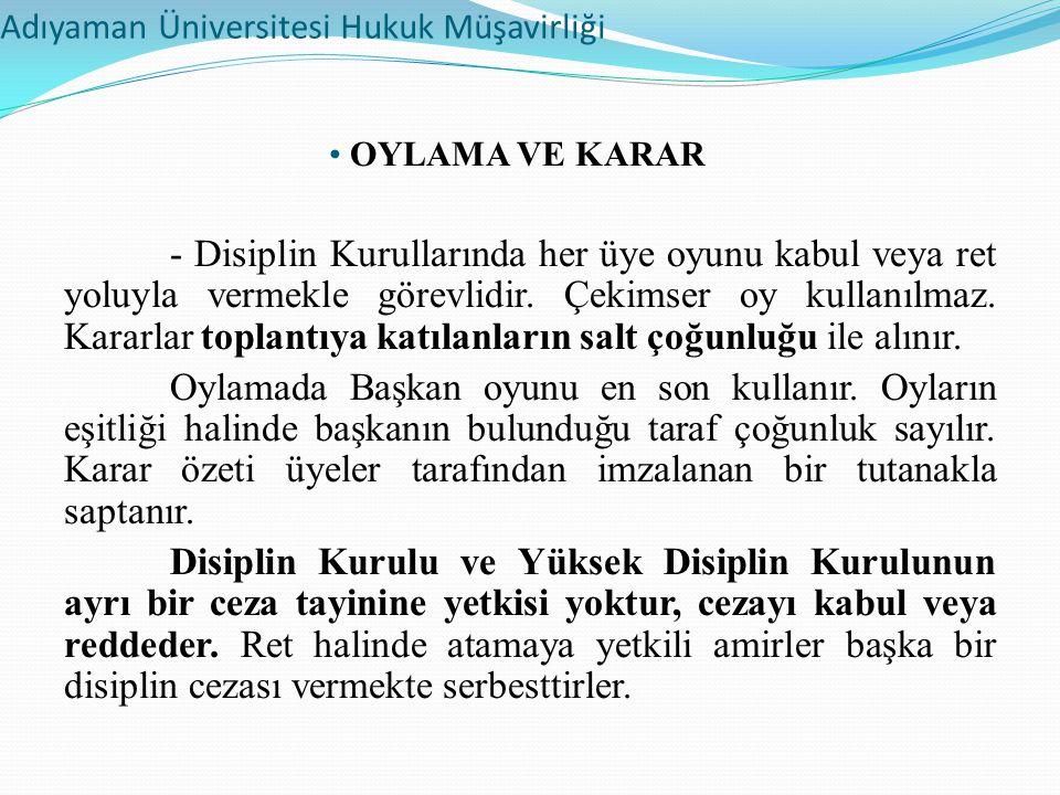 Adıyaman Üniversitesi Hukuk Müşavirliği OYLAMA VE KARAR - Disiplin Kurullarında her üye oyunu kabul veya ret yoluyla vermekle görevlidir.