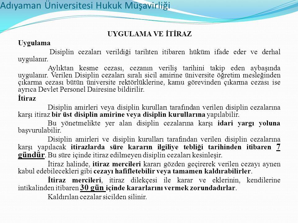 Adıyaman Üniversitesi Hukuk Müşavirliği UYGULAMA VE İTİRAZ Uygulama Disiplin cezaları verildiği tarihten itibaren hüküm ifade eder ve derhal uygulanır.