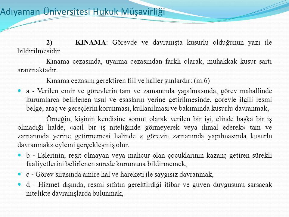 Adıyaman Üniversitesi Hukuk Müşavirliği 2)KINAMA: Görevde ve davranışta kusurlu olduğunun yazı ile bildirilmesidir.