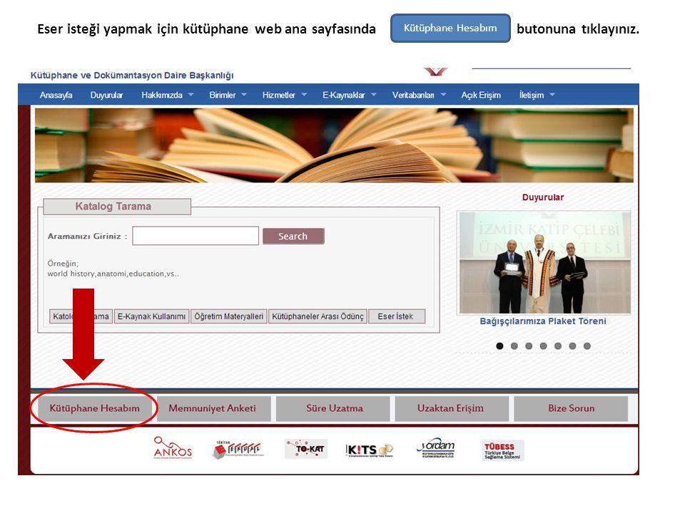 Eser isteği yapmak için kütüphane web ana sayfasındabutonuna tıklayınız. Kütüphane Hesabım