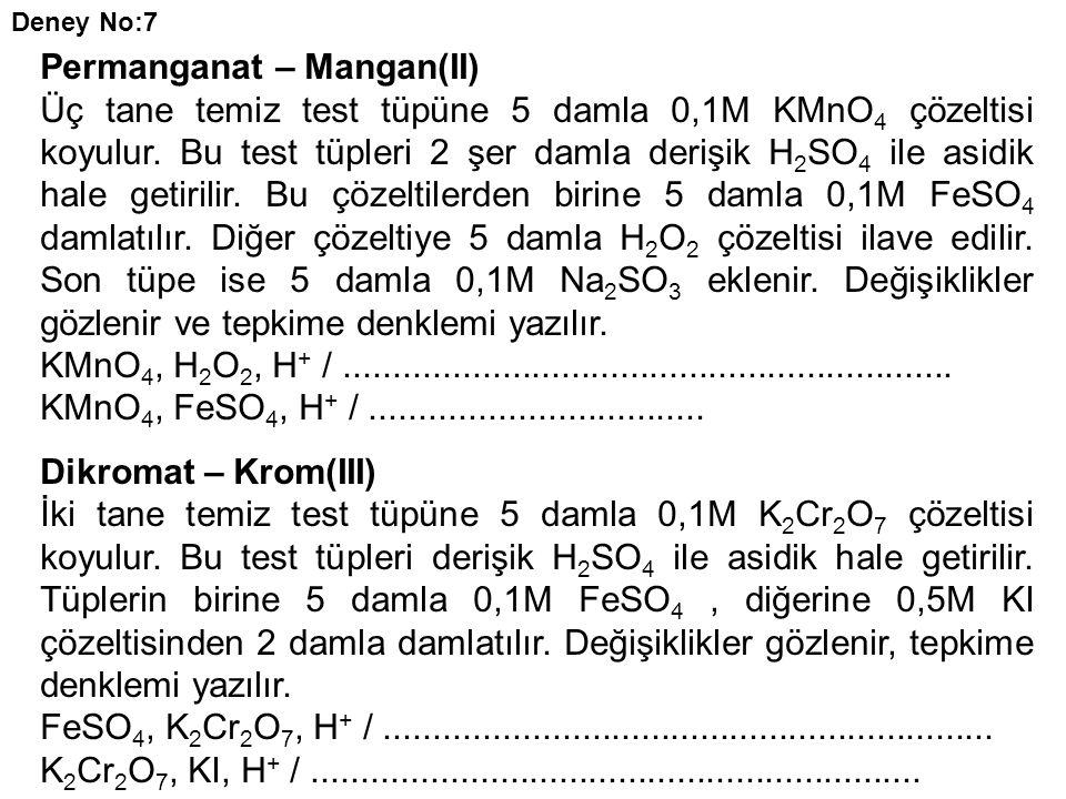 Permanganat – Mangan(II) Üç tane temiz test tüpüne 5 damla 0,1M KMnO 4 çözeltisi koyulur. Bu test tüpleri 2 şer damla derişik H 2 SO 4 ile asidik hale